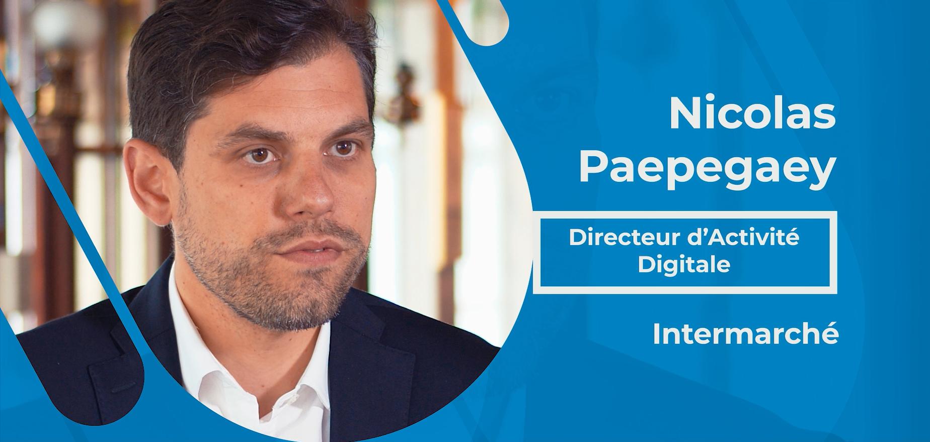 Actualités : Interview Nicolas Paepegaey - Directeur d'activité digitale chez Intermarché