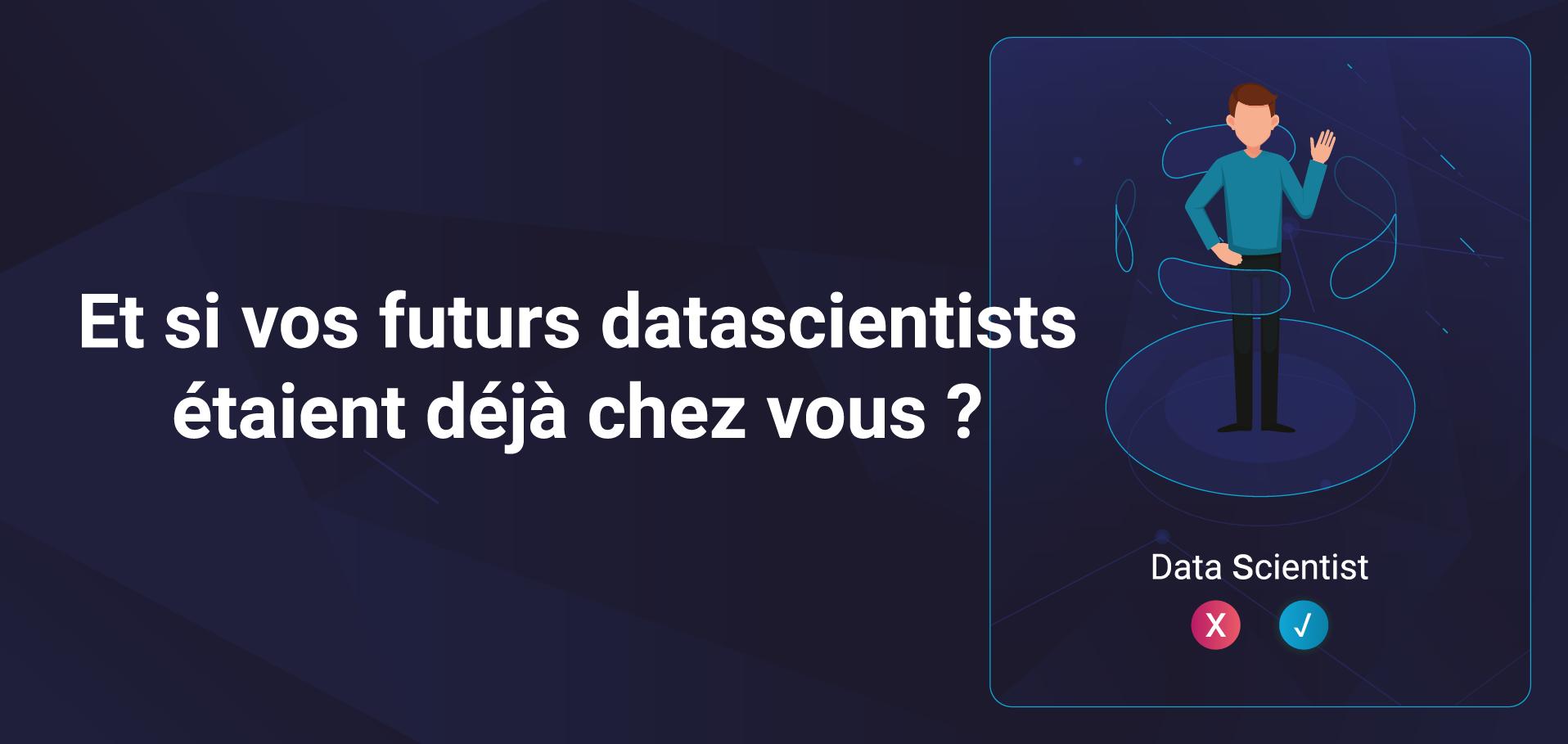 Webinar - Et si vos datascientists futurs étaient déjà chez vous
