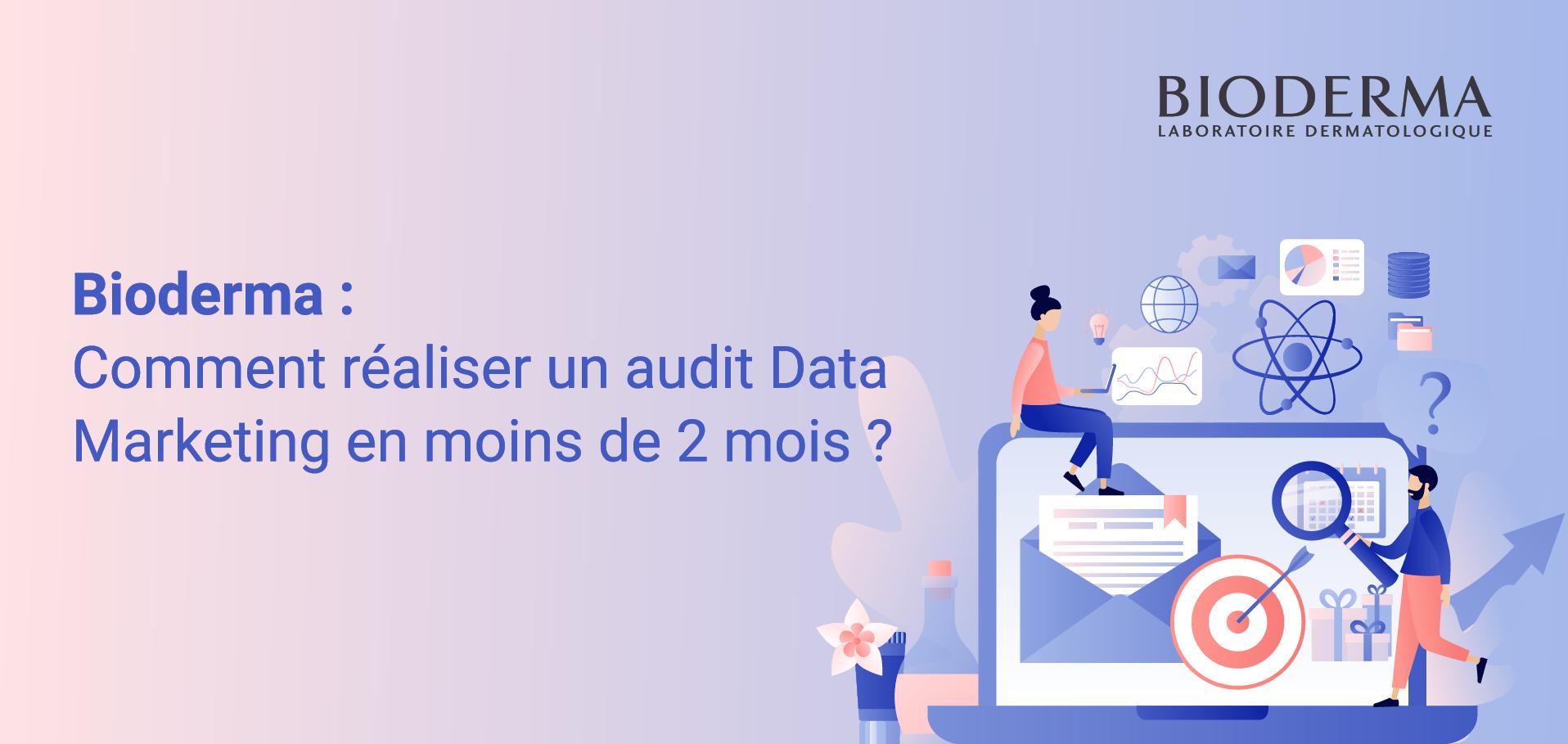Webinar Bioderma Comment réaliser un audit Data Marketing en moins de 2 mois